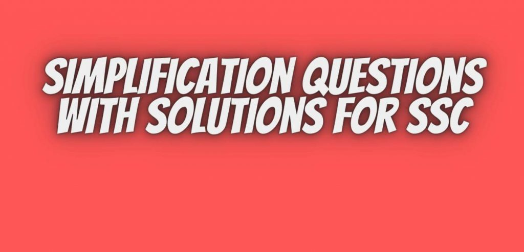 Simplification Questions With Solutions For SSC